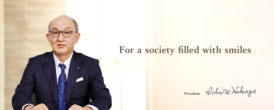 Our goal is to continue creating new values for businesses, for society, and for the future. For the Future, President Mamoru Ito